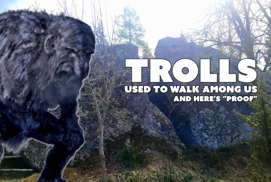 Trolls walked among us and wrecked havoc on unsuspecting humans